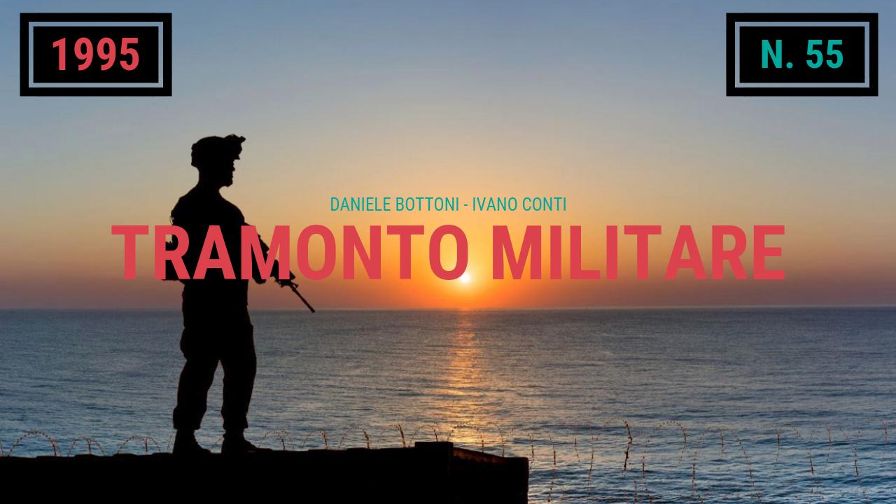 55 – Tramonto militare (1995)