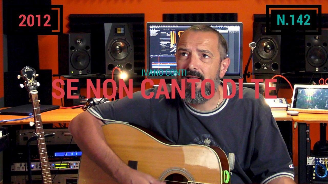 142 – Se non canto di Te (2012)