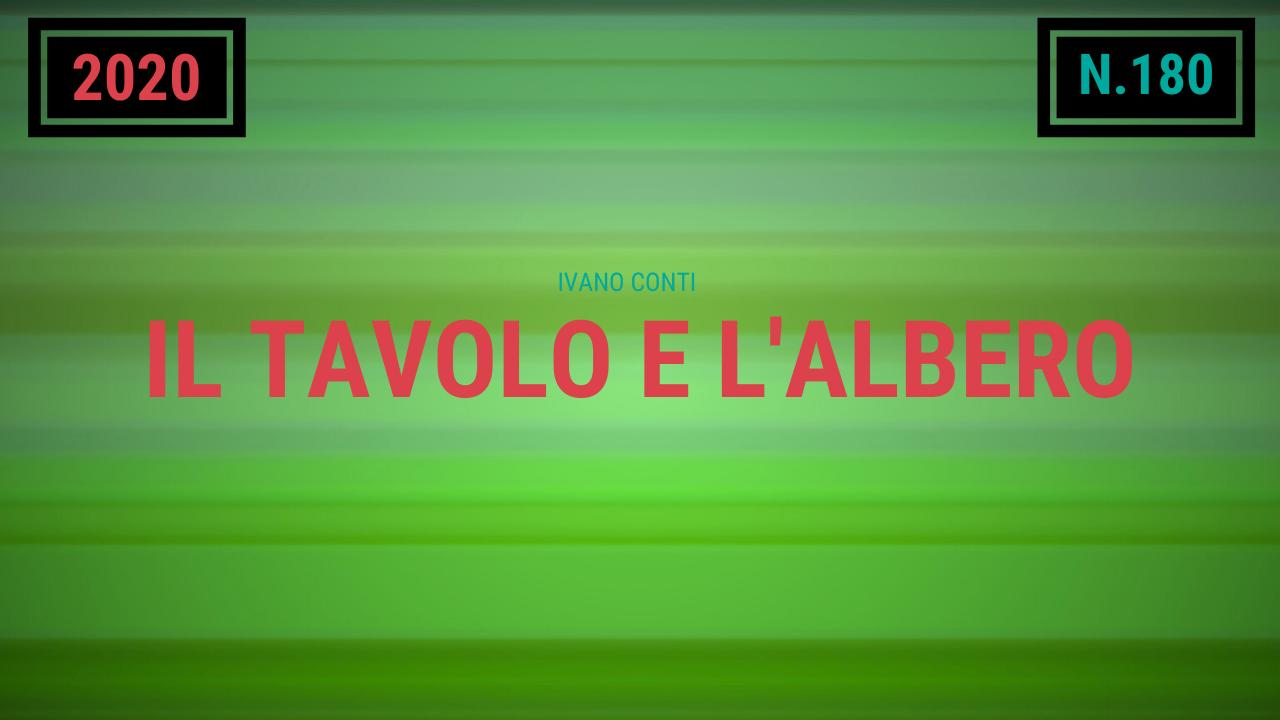 180 – Il tavolo e l'albero (2020)